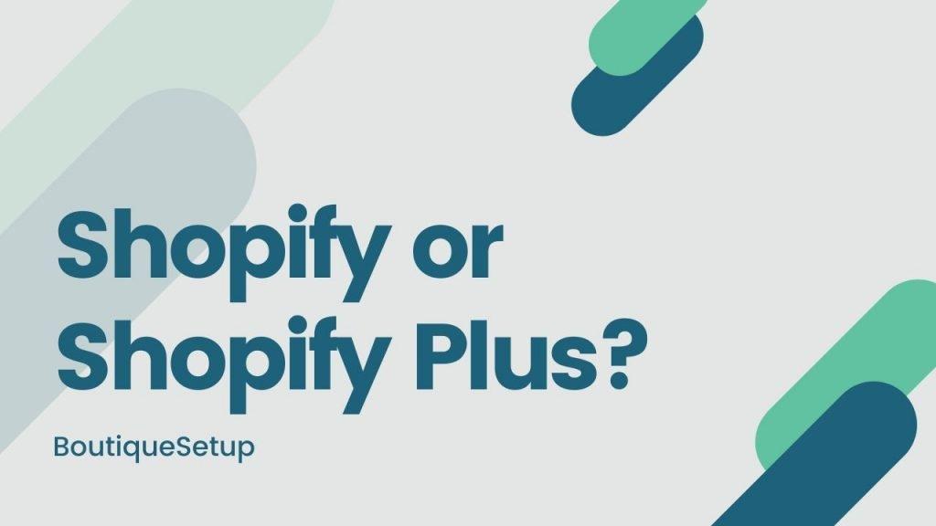 Shopify or Shopify Plus